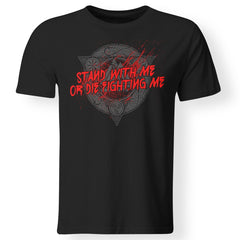 Viking, Norse, Gym t-shirt & apparel, Stand with me or die fighting me, frontApparel[Heathen By Nature authentic Viking products]Premium Men T-ShirtBlackS