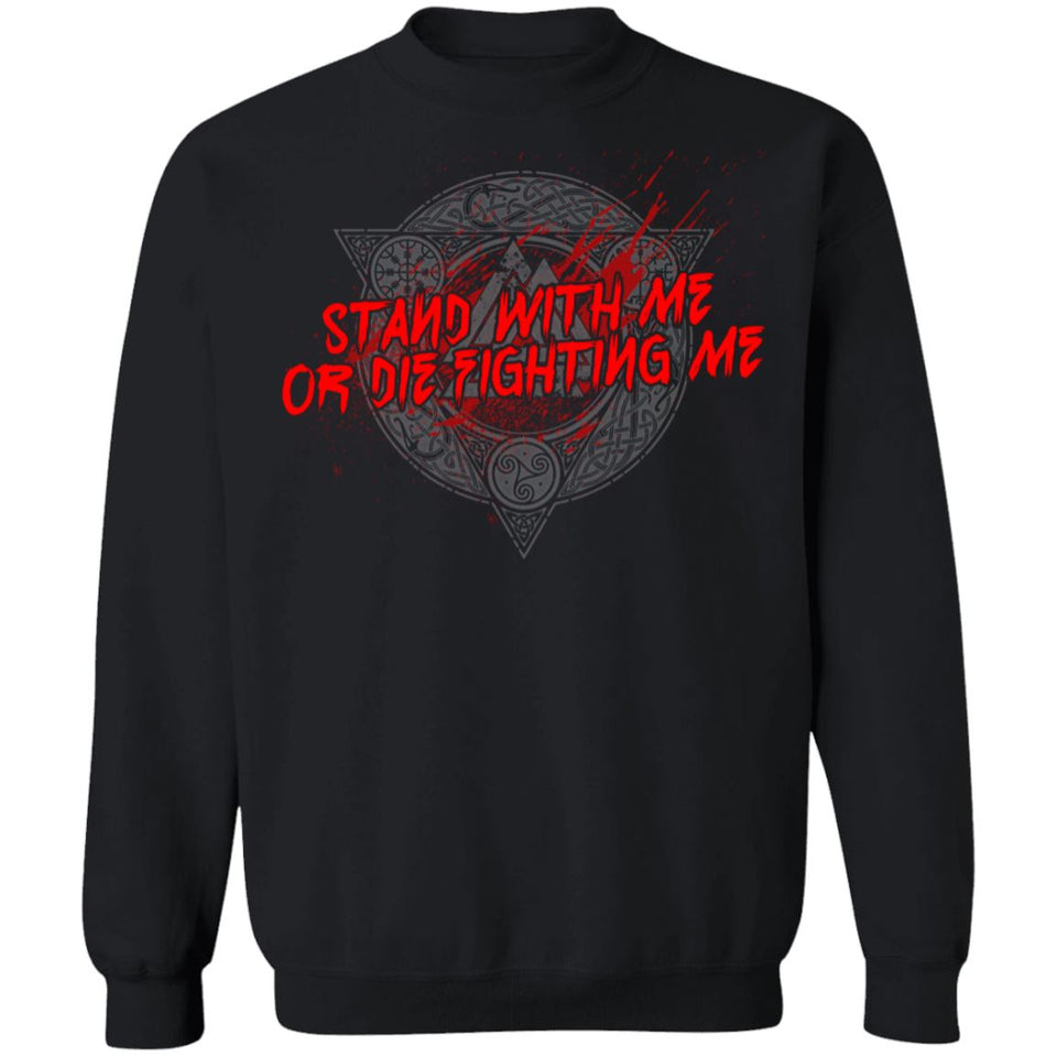 Viking, Norse, Gym t-shirt & apparel, Stand with me or die fighting me, frontApparel[Heathen By Nature authentic Viking products]Unisex Crewneck Pullover SweatshirtBlackS