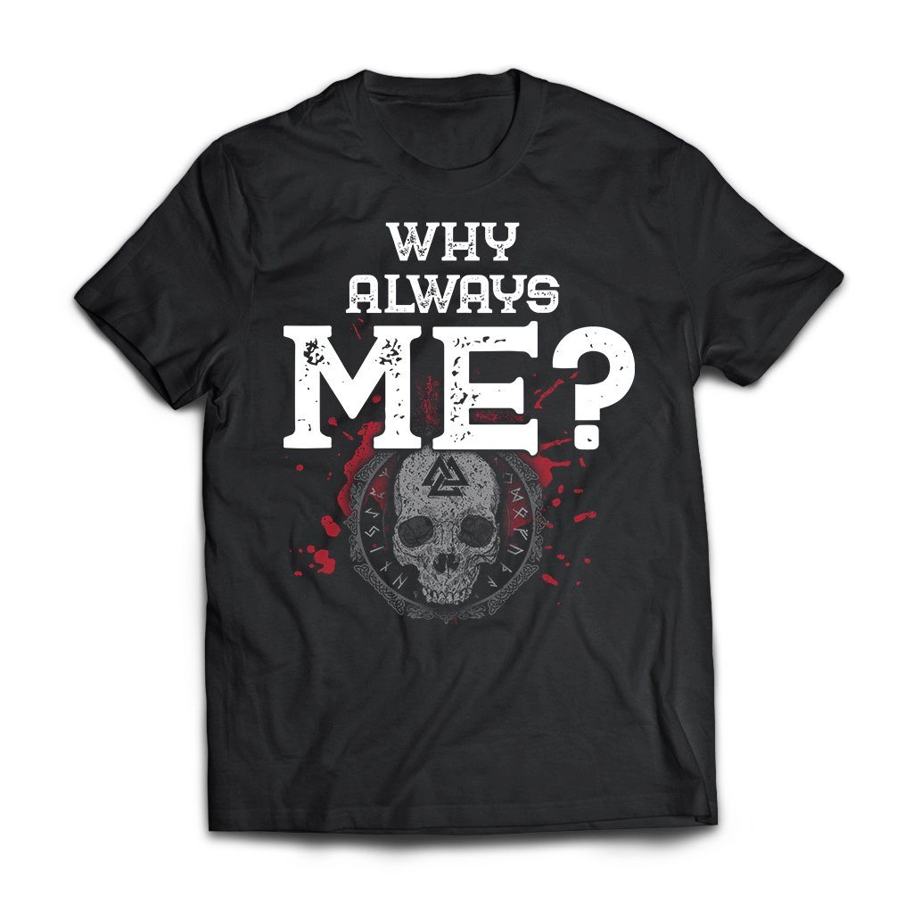 Viking, Norse, Gym t-shirt & apparel, Why always Me, FrontApparel[Heathen By Nature authentic Viking products]Next Level Premium Short Sleeve T-ShirtBlackX-Small