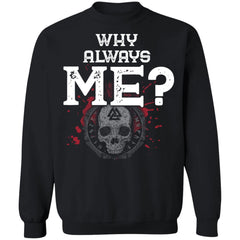 Viking, Norse, Gym t-shirt & apparel, Why always Me, FrontApparel[Heathen By Nature authentic Viking products]Unisex Crewneck Pullover SweatshirtBlackS