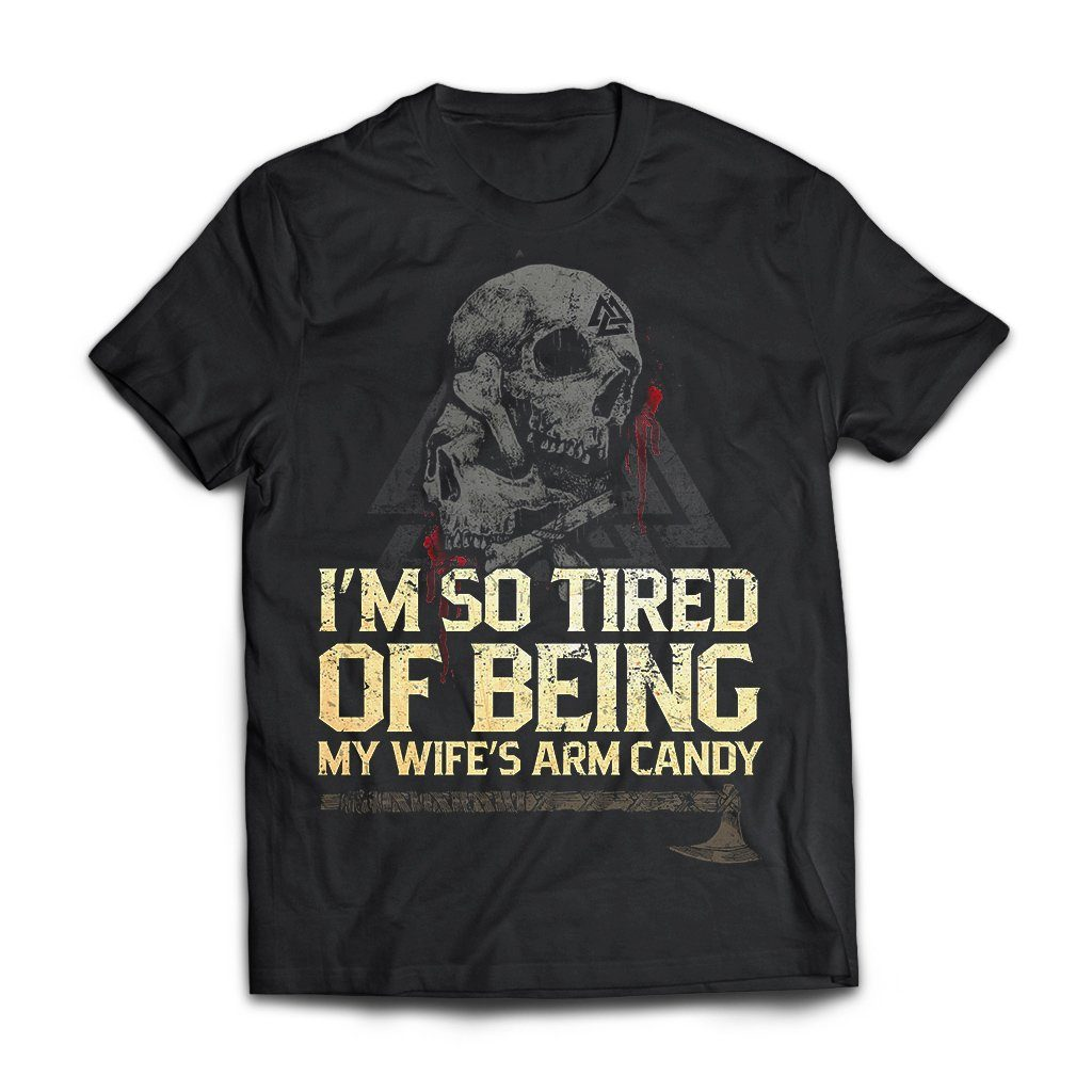 Viking Tshirt Apparel, I'm So Tired Of Being My Wife's Arm Candy, FrontApparel[Heathen By Nature authentic Viking products]Next Level Premium Short Sleeve T-ShirtBlackX-Small