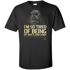 Viking Tshirt Apparel, I'm So Tired Of Being My Wife's Arm Candy, FrontApparel[Heathen By Nature authentic Viking products]Tall Ultra Cotton T-ShirtBlackXLT