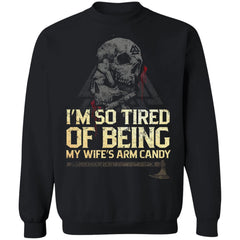 Viking Tshirt Apparel, I'm So Tired Of Being My Wife's Arm Candy, FrontApparel[Heathen By Nature authentic Viking products]Unisex Crewneck Pullover SweatshirtBlackS