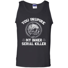 Viking Tshirt Apparel, You Inspire My Inner Serial Killer, FrontApparel[Heathen By Nature authentic Viking products]Cotton Tank TopBlackS