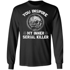 Viking Tshirt Apparel, You Inspire My Inner Serial Killer, FrontApparel[Heathen By Nature authentic Viking products]Long-Sleeve Ultra Cotton T-ShirtBlackS