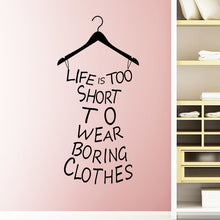 Load image into Gallery viewer, Wall Mural Sticker (Life Is Too Short To Wear Boring Clothes)