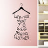 Wall Mural Sticker (Life Is Too Short To Wear Boring Clothes)