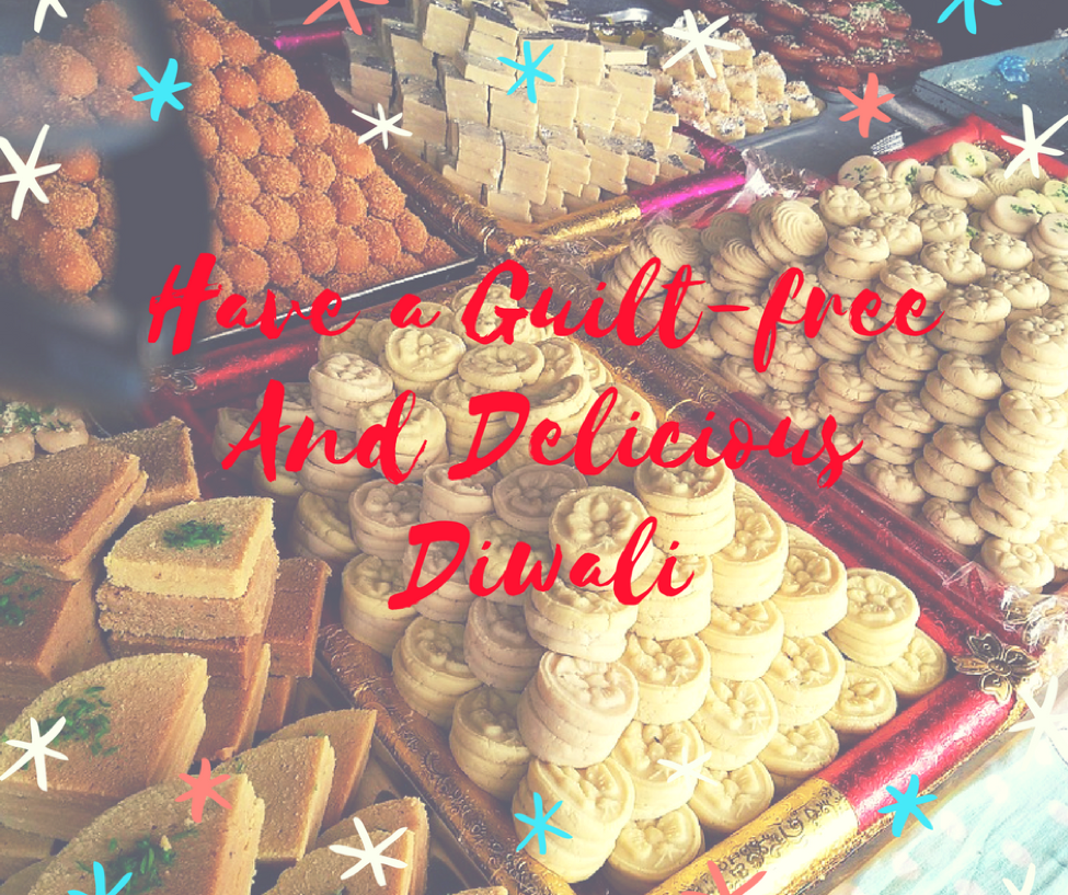 How to Have a Guilt-free And Delicious Diwali