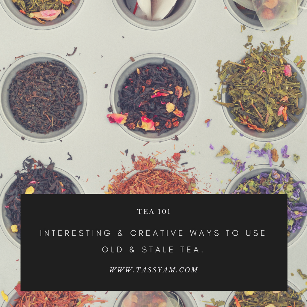 INTERESTING & CREATIVE WAYS TO USE OLD & STALE TEA