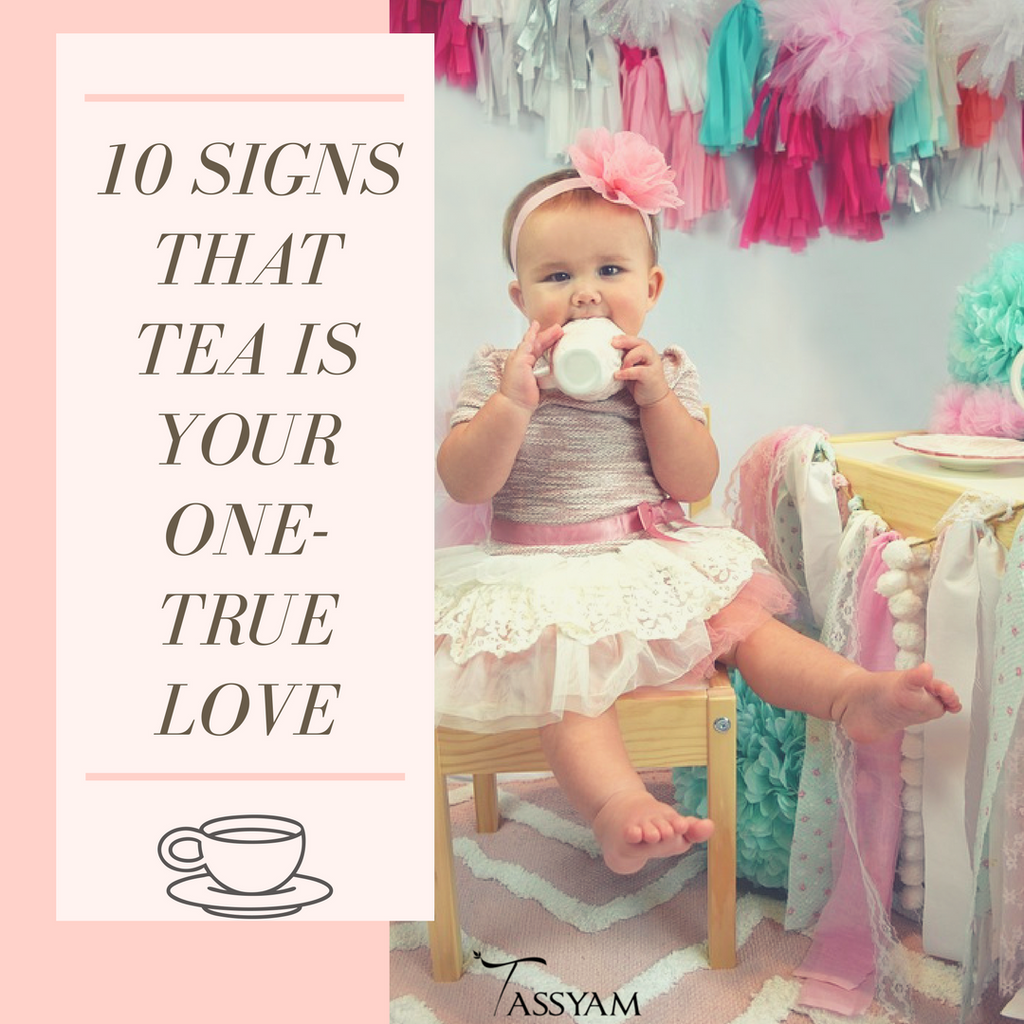 10 Signs that Tea is your One-True Love