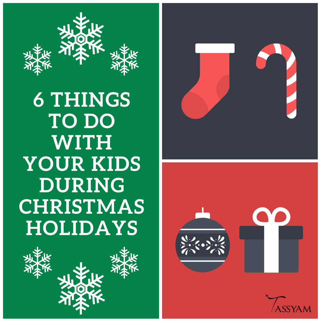 6 Things To Do With Your Kids During Christmas Holidays