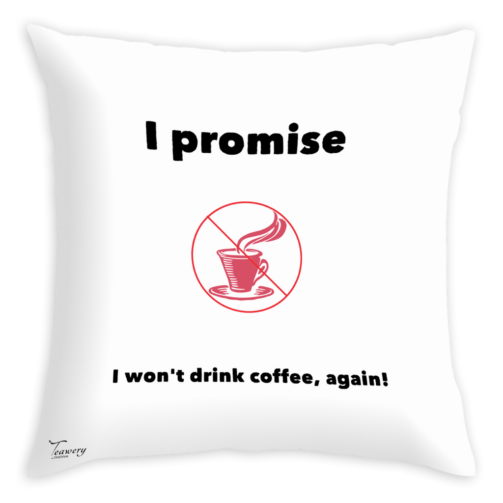 Tassyam Cushion Cover Teawery Promise No Coffee Satin Cushion Cover 16x16 by Tassyam