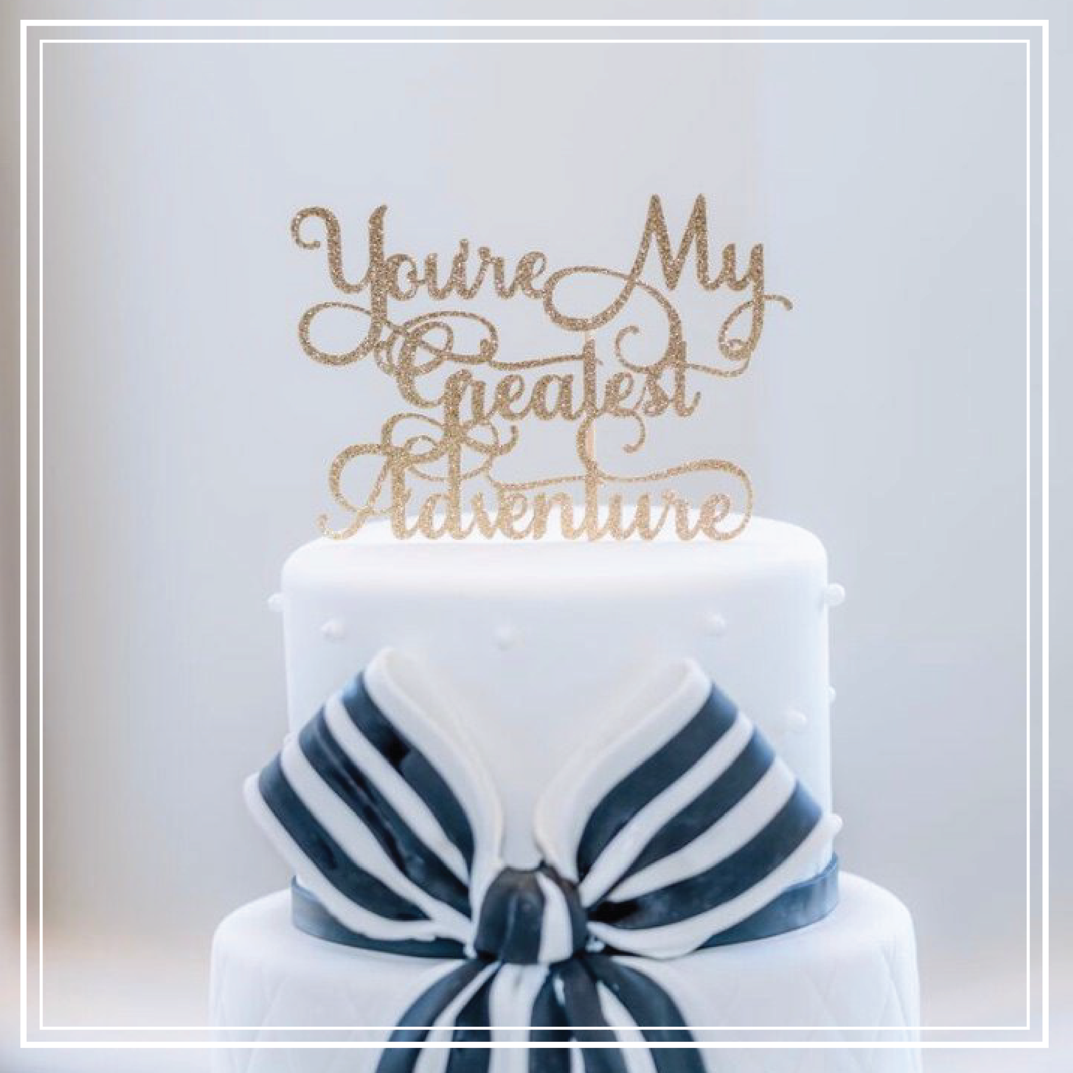 Gold You're My Greatest Adventure cake topper