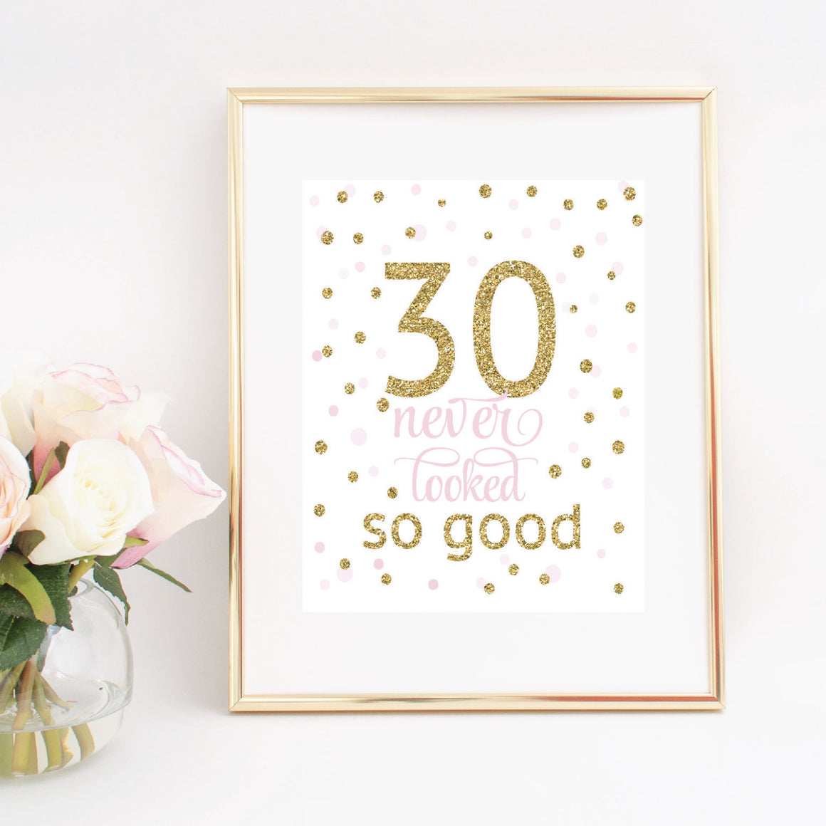 30 never looked so good digital printable download in gold frame with flowers on white background