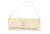 TOGA HERITAGE LOVE WHERE YOU LIVE Wood Sign