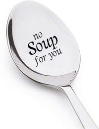 NO Soup For You! Soup Spoon  Novel  Gift engraved Stainless Steel Spoon
