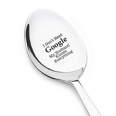 I Dont Need Google Best Gift for Husband boyfriend Best Gift Ideas For Husband Christmas Novelty Engraved Spoon Gift For Him Anniversary Gifts- 7 Inches #SP1 - BOSTON CREATIVE COMPANY