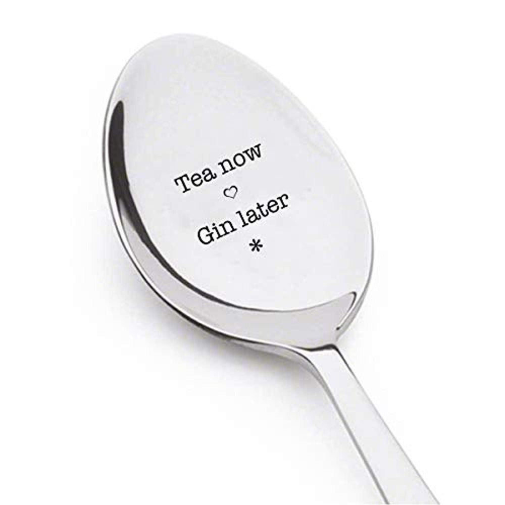TEA NOW GIN LATER - Engraved Stainless Steel Spoon- Tea Lover Gift Ideas Spoon - Best Presents to Girls