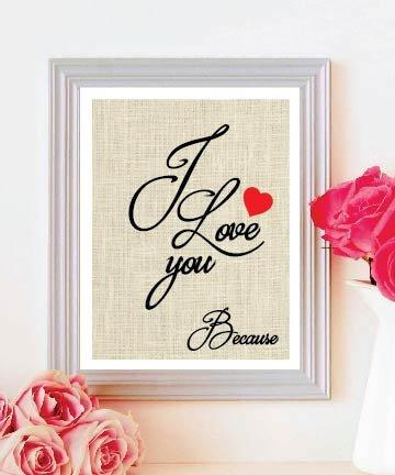 Framed Burlap Print - I Love You Because - Valentine's Day - Anniversary - Mother's Day # 044 - BOSTON CREATIVE COMPANY