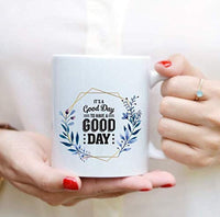 IT'S A GOOD DAY TO HAVE A GOOD DAY Coffee Mug | Motivational Coffee Mugs For Gifts | Gifts For Friends | Ceramic Engraved Coffee Mugs