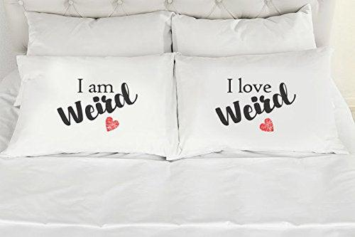 Bedroom Decor - Unique Gifts - Wedding Gifts – Funny Gifts - I am Weird I Love Weird Pillow Cases - Set of 2 - BOSTON CREATIVE COMPANY