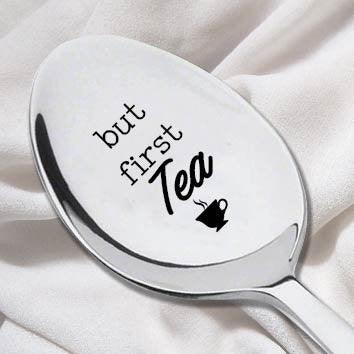 But First, TEA Engraved Spoon-Tea Lover Gift-Funny Gift-Gift For Friend - BOSTON CREATIVE COMPANY