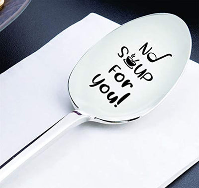 NO Soup For You Soup Spoon | Soup Nazi Spoon | Seinfeld lover soup spoon | Funny Best friend TV Quote Christmas gift | Engraved Spoon gift for Sister | Novelty gift | Humor gift ideas