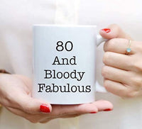 Ideas from Boston- 80 AND BLOODY FABULOUS mugs, Fucking quotes, Gift For friends, Funny proposals, Mugs for Aged, Ceramic coffee mugs, 80's age cup.