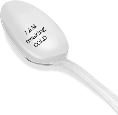 I Am Freaking Cold Engraved Stainless Steel Spoon Token Of Love Gifts For Best Friends Valentine Loved Ones On Birthday Anniversary And Special Occasions