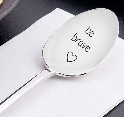 Be Brave Spoon -Inspirational - Tea Cereal - Coffee Spoon For Coffee Lovers