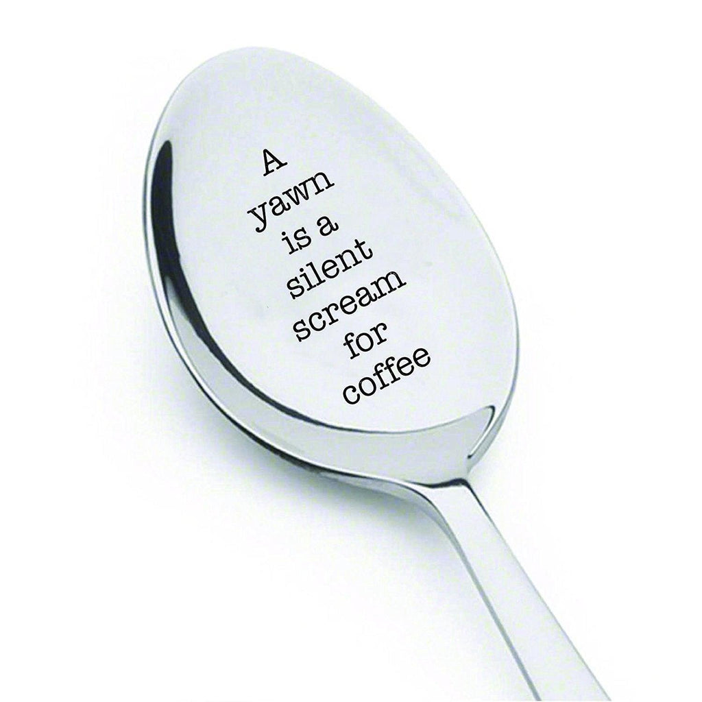 A yawn is a silent scream for coffee- engraved spoon- coffer lover- engraved silver ware by Boston creative company#SP_060