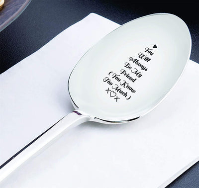 You Will Always Be My Friend (You Know Too Much) Best friend spoon gift
