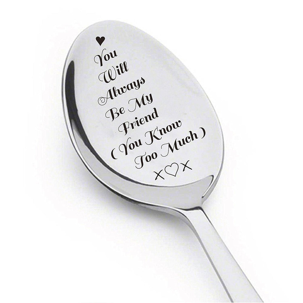You Will Always Be My Friend (You Know Too Much) -You Will Always Be My Person My Best Friend Spoon Silverware spoon ,Friendship day Gift - BOSTON CREATIVE COMPANY