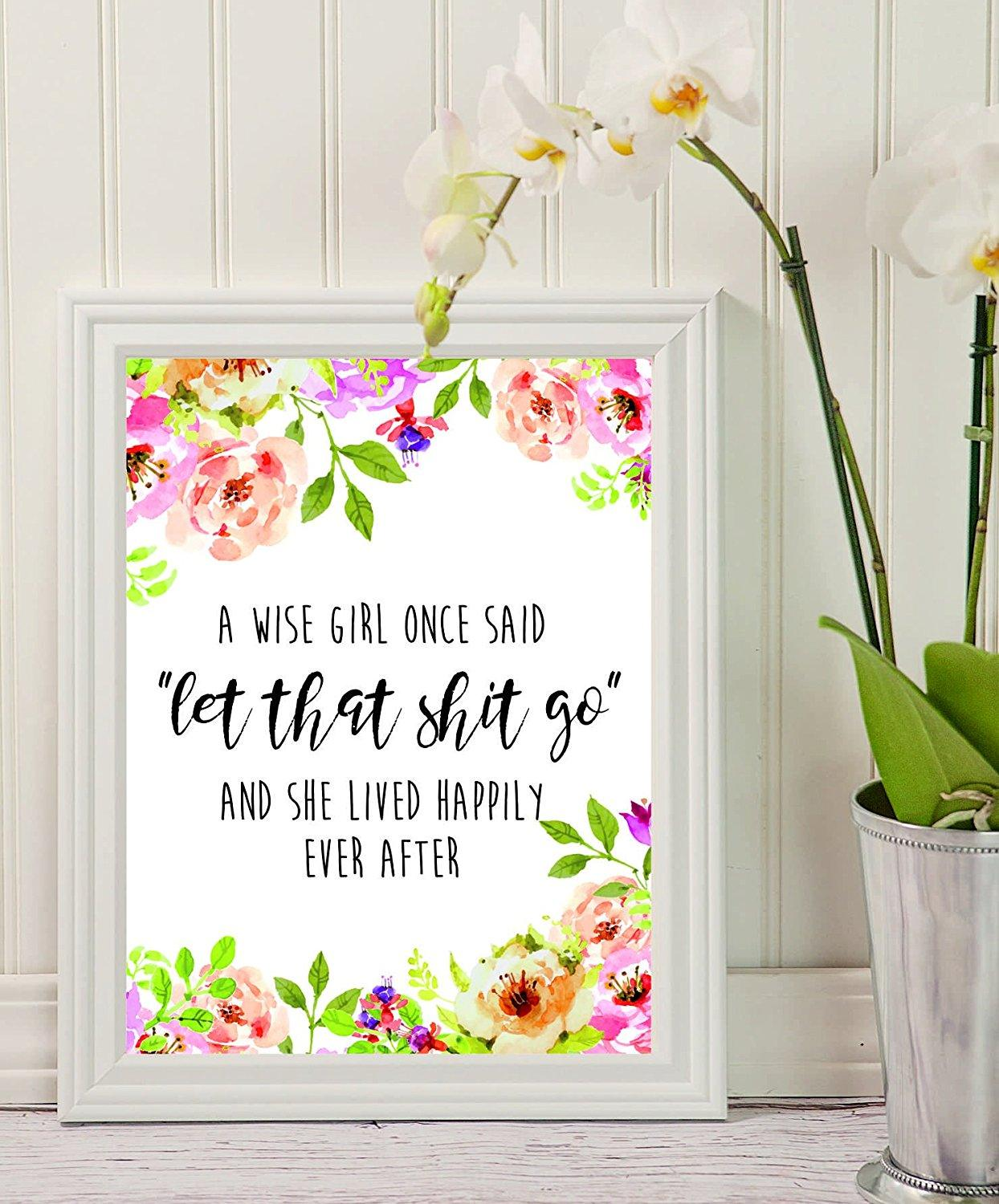 "Wise Quote - A wise girl once said ""let that shit go"", - Inspirational Quote - Quote Print - Floral Print - Printable Décor - College Dorm Room Decorations-Wall Art-funny wall decor - BOSTON CREATIVE COMPANY"