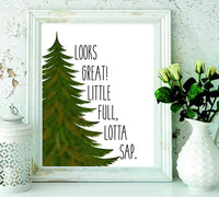 Looks Great! Little full, Lotta Sap - Christmas gifts - Christmas Vacation Quote - Christmas print - Christmas decor - wall art - home decor - housewarming gift -gifts for kids - Christmas tree - BOSTON CREATIVE COMPANY