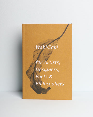 Wabi Sabi: For Artists, Designers, Poets & Philosophers