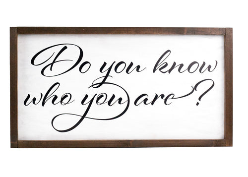Do You Know Who You Are Farmhouse Wood Print