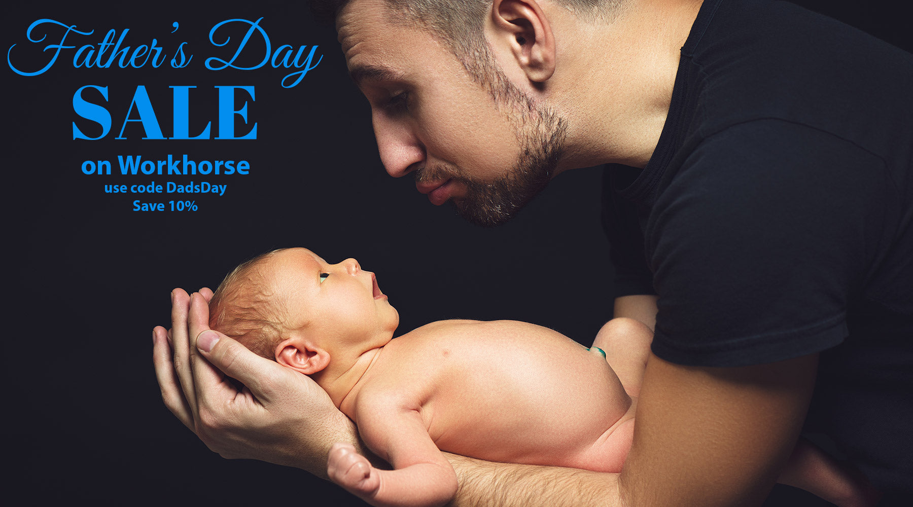 Father's day sale on Workhorse father holding newborn baby