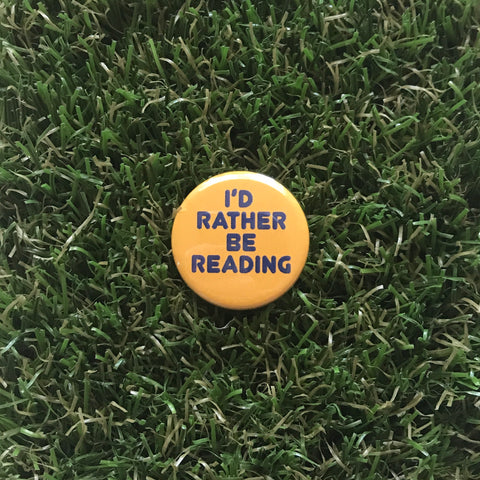 I'd Rather Be Reading button
