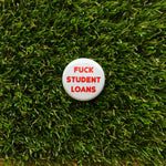 Fuck Student Loans button - Double Denim Dude