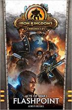 Iron Kingdoms Chronicles - Acts of War I Flashpoint - PIP 609 Privateer Press | Cardboard Memories Inc.