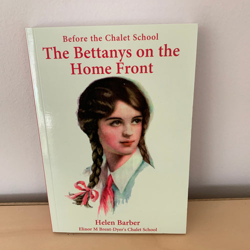 Before the Chalet School: The Bettanys on the Home Front