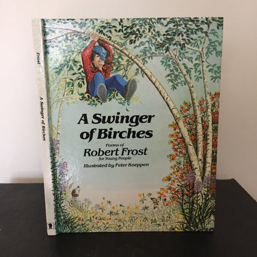 A Swinger of Birches. The Poems of Robert Frost for Young People