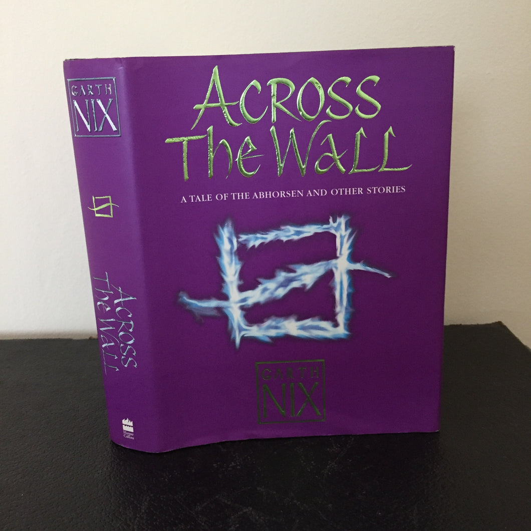 Across The Wall. A Tale of the Abhorsen and Other Stories