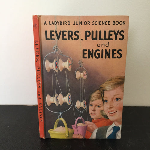 Levers, Pulleys and Engines - A Ladybird Junior Science Book 621