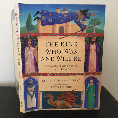 The King Who Was and Who Will Be: The World of King Arthur and his Knights