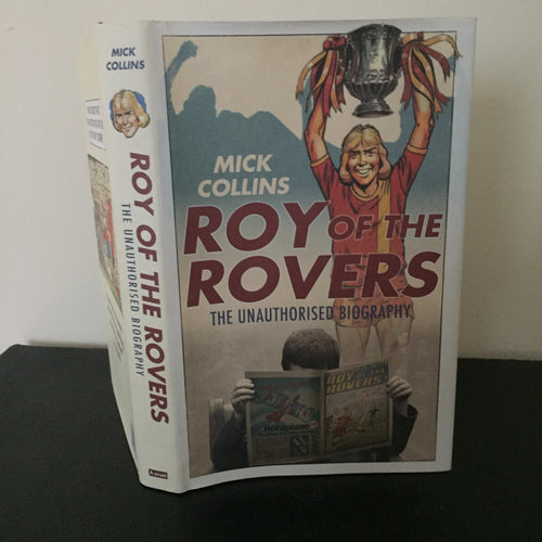 Roy of the Rovers - The Unauthorised Biography