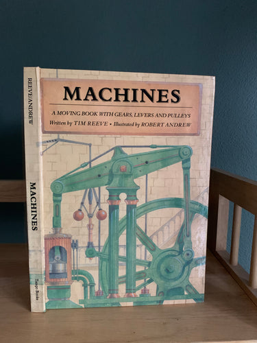Machines - A Moving Book with Gears, Levers and Pulleys