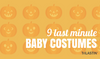 9 Last Minute Costumes for Baby!
