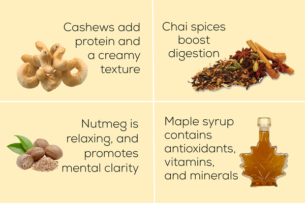 cashews, chai spices, nutmeg, and maple syrup